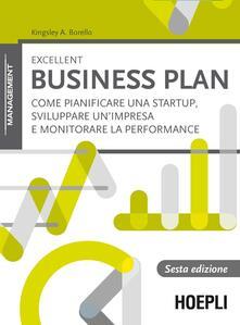 Excellent business plan. Come pianificare una startup, sviluppare un'impresa e monitorare la performance - Kingsley A. Borello - copertina