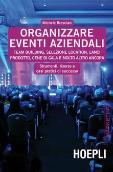 Organizzare eventi aziendali. Team building, selezione location, lanci prodotto, cene di gala e molto altro ancora - Michele Bresciani - copertina