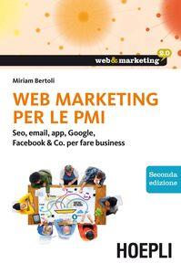Foto Cover di Web marketing per le PMI. Seo, email, app, Google, Facebook & Co. per fare business, Libro di Miriam Bertoli, edito da Hoepli