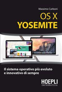 Foto Cover di OS X Yosemite. Il sistema operativo più evoluto e innovativo di sempre, Libro di Massimo Carboni, edito da Hoepli