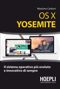 Libro OS X Yosemite. Il sistema operativo più evoluto e innovativo di sempre Massimo Carboni
