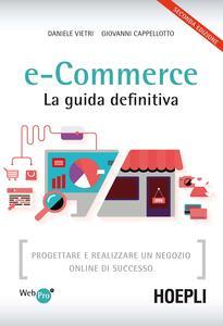 E-commerce. La guida definitiva. Progettare e realizzare un negozio online di successo - Daniele Vietri,Giovanni Cappellotto - copertina
