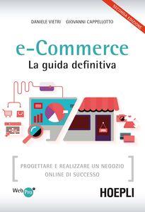 Foto Cover di E-commerce. La guida definitiva. Progettare e realizzare un negozio online di successo, Libro di Daniele Vietri,Giovanni Cappellotto, edito da Hoepli