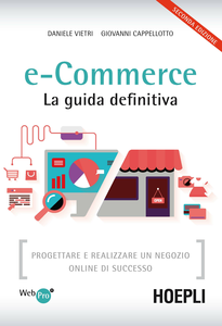 Libro E-commerce. La guida definitiva. Progettare e realizzare un negozio online di successo Daniele Vietri , Giovanni Cappellotto