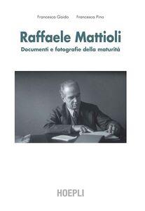 Foto Cover di Raffaele Mattioli. Carte, fotografie, documenti, Libro di Alberto Gottarelli,Francesca Pino, edito da Hoepli