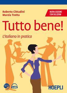 Tutto bene! L'italiano in pratica. Con soluzioni - Roberto Cittadini,Marzia Trotta - copertina