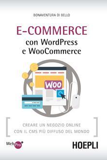 E-Commerce con WordPress e Woocommerce. Creare un negozio online con il CMS più diffuso del mondo - Bonaventura Di Bello - copertina