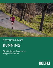 Running. Attività fisica e benessere alla portata di tutti - Alessandro Grainer - copertina