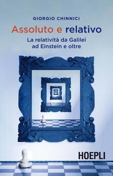 Assoluto e relativo. La relatività da Galileo ad Einstein e oltre - Giorgio Chinnici - copertina