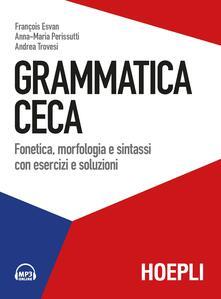 Ascotcamogli.it Grammatica ceca. Fonetica, morfologia e sintassi con esercizi e soluzioni. Con File audio per il download Image