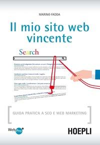 Il Il mio sito web vincente. Guida pratica a SEO e Web Marketing - Fadda Marino - wuz.it