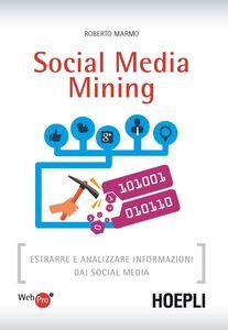 Libro Social media mining. Estrarre e analizzare informazioni dai social media Roberto Marmo