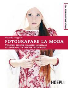 Vastese1902.it Fotografare la moda. Tecniche, trucchi e segreti per entrare nel mondo della fashion photography Image