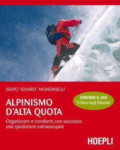 Libro Alpinismo d'alta quota. Organizzare e condurre con successo una spedizione extraeuropea. Con DVD Silvio Mondinelli
