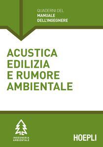 Foto Cover di Acustica edilizia e rumore ambientale, Libro di Massimo Guazzotti, edito da Hoepli