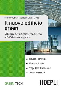 Libro Il nuovo edificio green. Soluzioni per il benessere abitativo e l'efficienza energetica Luca Rubini , Silvia Sangiorgio , Claudia Le Noci