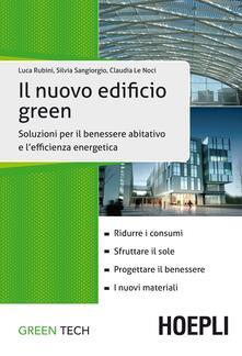 Il nuovo edificio green. Soluzioni per il benessere abitativo e l'efficienza energetica - Luca Rubini,Silvia Sangiorgio,Claudia Le Noci - copertina