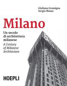 Milano. Un secolo di architettura milanese-A Century of Milanese Architecture - Sergio Mazza,Giuliana Gramigna - copertina