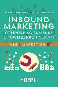 Libro Inbound marketing. Attirare, soddisfare e fidelizzare i clienti Luca Conti , Francesco Vernelli
