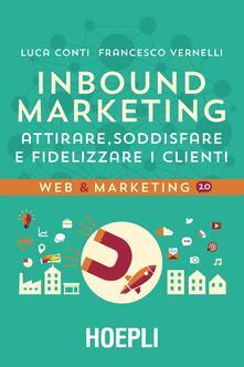 Inbound marketing. Attirare, soddisfare e fidelizzare i clienti - Luca Conti,Francesco Vernelli - copertina
