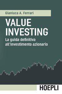 Foto Cover di Value investing. La guida definitiva all'investimento azionario, Libro di Gianluca A. Ferrari, edito da Hoepli