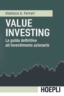 Value investing. La guida definitiva all'investimento azionario - Gianluca A. Ferrari - copertina