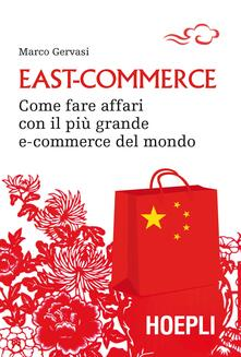 East-commerce. Come fare affari con il più grande e-commerce del mondo - Marco Gervasi - copertina