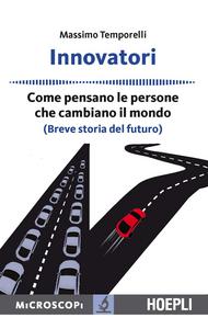 Libro Innovatori. Come pensano le persone che cambiano il mondo (Breve storia del futuro) Massimo Temporelli