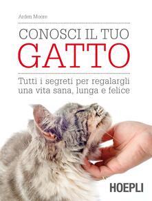 Conosci il tuo gatto. Tutti i segreti per regalargli una vita sana, lunga e felice - Arden Moore - copertina