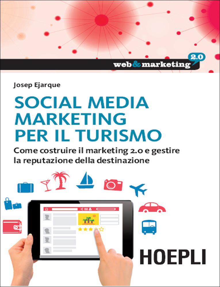 Image of Social media marketing per il turismo. Come costruire il marketing 2.0 e gestire la reputazione della destinazione
