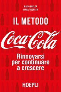 Foto Cover di Il metodo Coca-Cola. Rinnovarsi per continuare a crescere, Libro di David Butler,Linda Tischler, edito da Hoepli