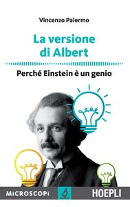 Libro La versione di Albert. Perché Einstein è un genio Vincenzo Palermo