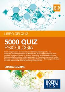 Libro Hoepli Test. 5001 quiz. Psicologia. Per la preparazione ai corsi di laurea dell'area psicologica