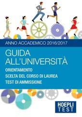 Guida all'università. Anno Accademico 2016/2017. Orientamento. Scelta del corso di laurea. Test di ammissione