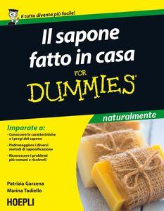 Foto Cover di Il sapone fatto in casa For Dummies, Libro di Patrizia Garzena,Marina Tadiello, edito da Hoepli
