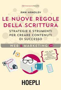 Libro Le nuove regole della scrittura. Strategie e strumenti per creare contenuti di successo Ann Handley