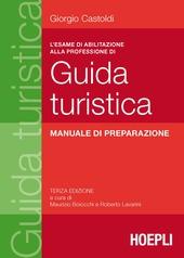 L' esame di abilitazione alla professione di guida turistica. Manuale di preparazione