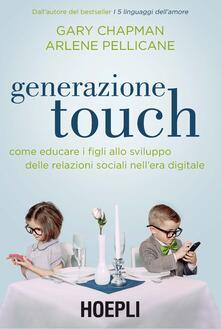 Generazione touch. Come educare i figli allo sviluppo delle relazioni sociali nellera digitale.pdf