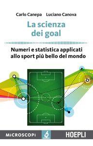 Libro La scienza dei goal. Numeri e statistica applicati allo sport più bello del mondo Carlo Canepa , Luciano Canova