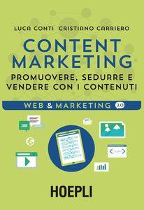 Libro Content Marketing. Promuovere, sedurre e vendere con i contenuti Luca Conti , Cristiano Carriero