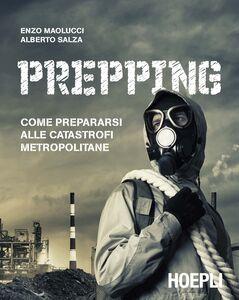 Libro Prepping. Come prepararsi alle catastrofi metropolitane Enzo Maolucci , Alberto Salza