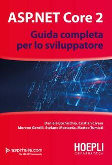 ASP.NET Core 2. Guida completa per lo sviluppatore - Daniele Bochicchio,Cristian Civera,Moreno Gentili - copertina