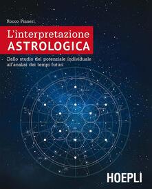 L' interpretazione astrologica. Dallo studio del potenziale individuale all'analisi dei tempi futuri - Rocco Pinneri - copertina