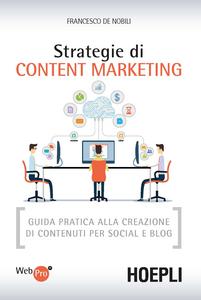Libro Strategie di content marketing. Guida pratica alla creazione di contenuti per social e blog Francesco De Nobili