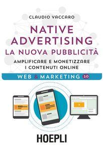 Libro Native advertising. La nuova pubblicità. Amplificare e monetizzare i contenuti online Claudio Vaccaro