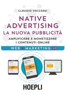 Native advertising. La nuova pubblicità. Amplificare e monetizzare i contenuti online - Claudio Vaccaro - copertina