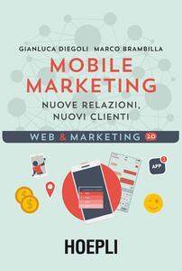 Libro Mobile marketing. Nuove relazioni, nuovi clienti Gianluca Diegoli Marco Brambilla