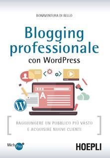 Blogging professionale con WordPress. Raggiungere un pubblico più vasto e acquisire nuovi clienti.pdf