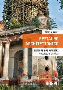 Libro Restauro architettonico. Letture dai maestri, antologia critica Letizia Galli