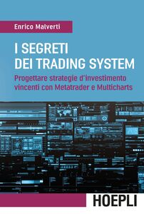 Libro I segreti dei trading system. Progettare strategie d'investimento vincenti con Metatrader e Multicharts Enrico Malverti